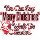 You Can Say Merry Christmas I Won't Be Offended Tee Shirt