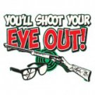 You'll Shoot Your Eye Out  Tee Shirt