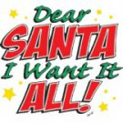 Dear Sant I Want It ALL Tee Shirt