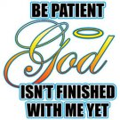 Be Patient God Isn't Finished With Me Yet Tee Shirt
