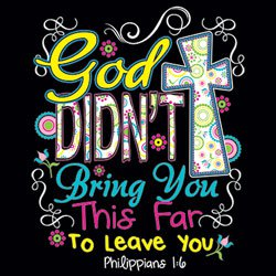 God Didn't Bring You This Far To Leave You Tee Shirt