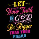 Let Your Faith In God Be Bigger Than Your Fears Tee Shirt