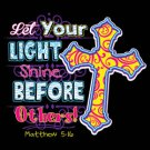 Let Your Light Shine Before Others Tee Shirt