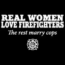 Real Women Love  Firefighters The Rest Marry Cops Tee Shirt