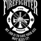 Firefighter My Job is to Save Your A** Not Kiss it Tee Shirt