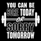 You Can Be Sore Today Or Sorry Tomorrow Tee Shirt