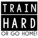 Train Hard Or Go Home Tee Shirt