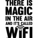 There is Magic In The Air and It's Called WiFi Tee Shirt