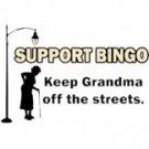 Support Bingo Keep Grandma Off The Streets Tee Shirt