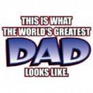 This Is What The Worlds Greatest Dad Looks Like Tee Shirt