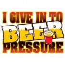 I Give In To Beer Preasure Tee Shirt