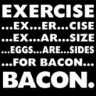Excersize Eggs Are Sides For Bacon Tee Shirt