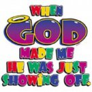When God Made Me He Was Just Showing Off Tee Shirt