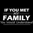 If You Met My Family You Would Understand Tee Shirt