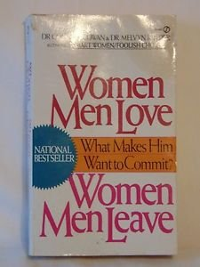 Women Men Love, Women Men Leave What Makes Men Want to Commit Connell Cowan