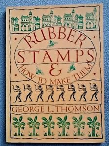 Book Rubber Stamps and How to Make Them George L.Thomson DIY Vintage Crafts 1982