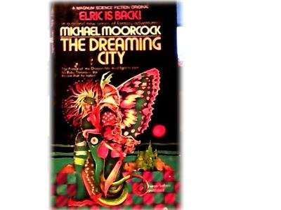 DREAMING CITY~MICHAEL MOORCOCK~ELRICK IS BACK~SCIFI~1ST