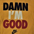 Damn I Am Good Nike T shirt
