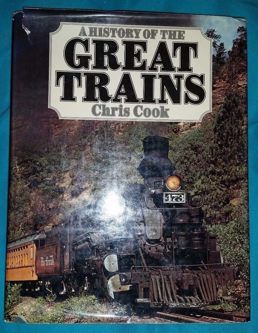 A History of the Great Trains by Chris Cook Hardback with dust cover