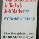 THE ROBERT HALF WAY TO GET HIRED IN TODAY'S JOB MARKET by Robert Half PB: VG