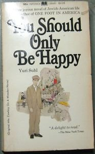 YOU SHOULD ONLY BE HAPPY by Yuri Suhl PAPERBACK LIBRARY PAPERBACK July 1969: VG