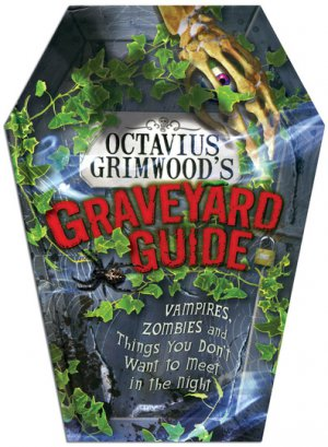Octavius Grimwood's Graveyard Guide: To Vampires, Zombies, and Things  Book