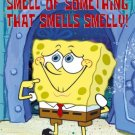 "SpongeBob SquarePants - ""I Smell The Smelly Smell of Something that Smells Smelly!"" Poster"
