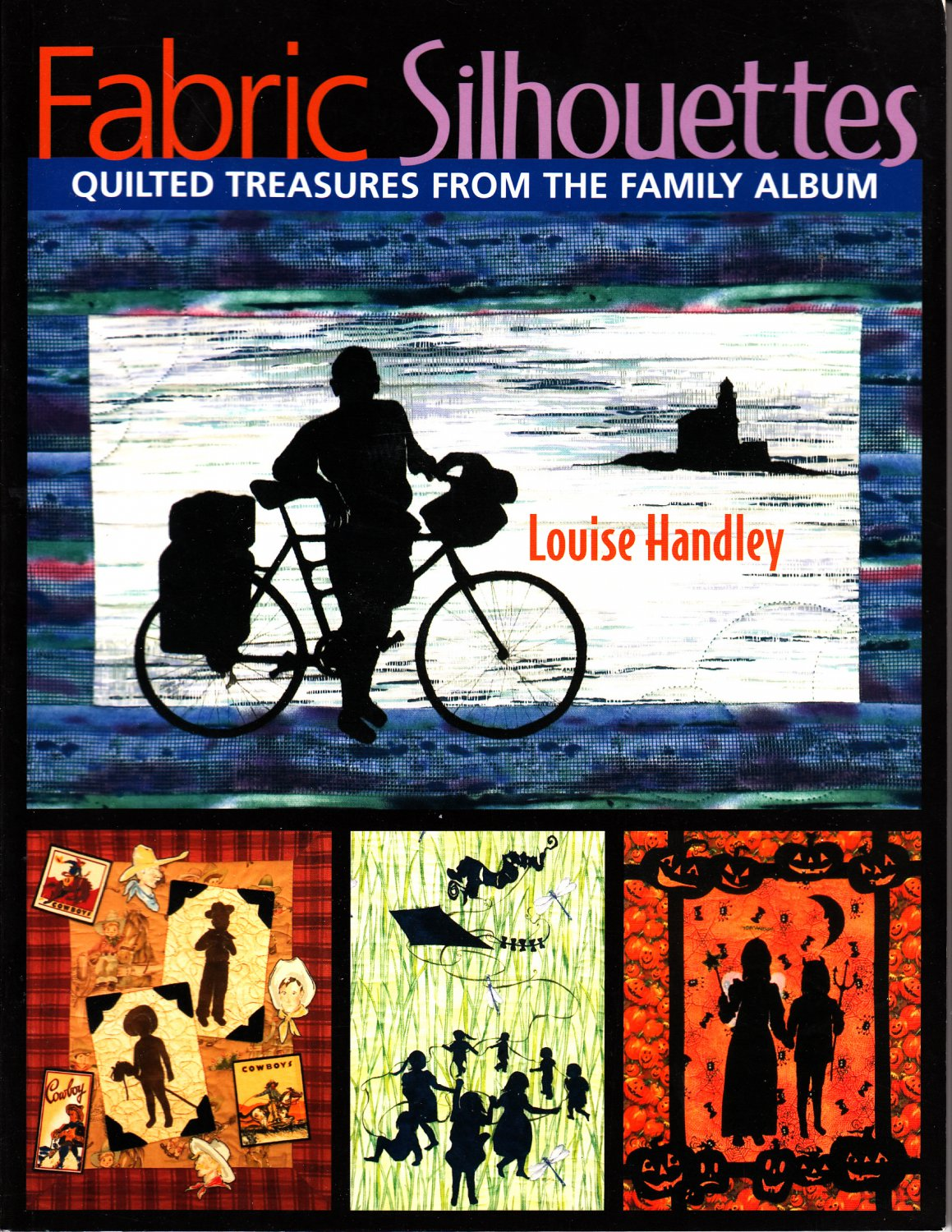 Fabric Silhouettes: Quilted Treasures from the Family Album by Louise Handley (2006)