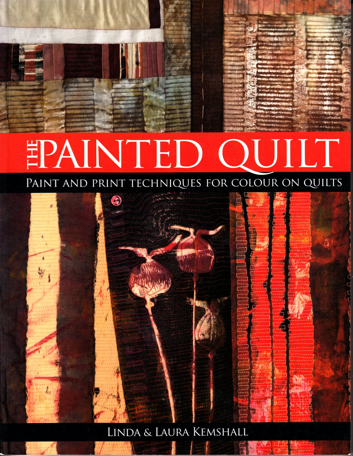 The Painted Quilt by Linda & Laura Kemshall (Quilting, 2007)