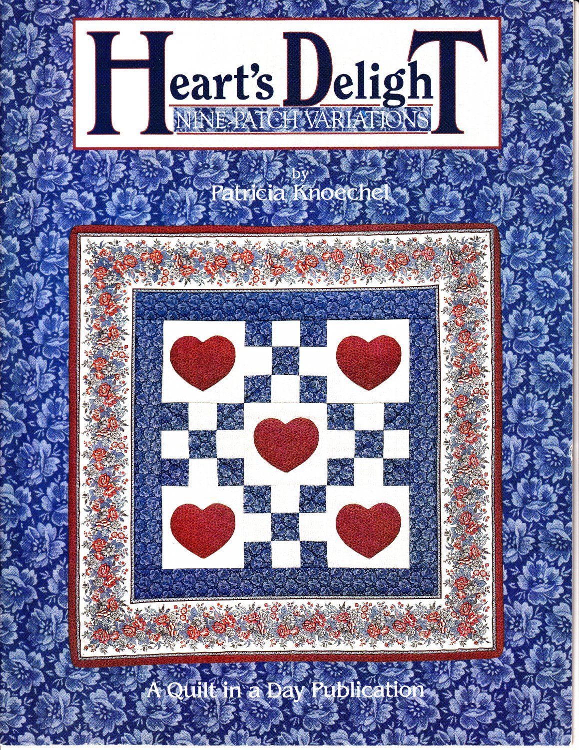 Heart's Delight: Nine-Patch Variations by Patricia Knoechel (Quilt in a Day, 1991)
