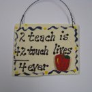 Teacher Gifts Wood Sign SW39A 2 Teach is 2 Touch Lives 4 ever