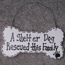 DB312 - A Shelter Dog Rescued this Family Dog Wood Bone