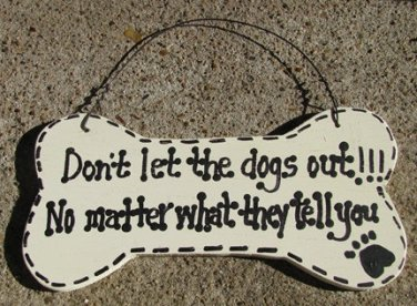 DB20 - Dont Let the Dogs Out No Matter what they tell you Wood Dog Bone
