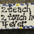 Teacher Gifts Wood Block B5026 2 Teach is 2 Touch hearts 4 ever Block