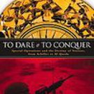 To Dare And to Conquer  (2007, Paperback)