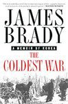 The Coldest War: A Memoir of Korea by James Brady (2000, Paperback)