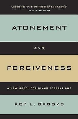 Atonement and Forgiveness : A New Model for Black Reparations by Roy L....