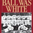 Only the Ball Was White : A History of Legendary Black Players and All-Black...