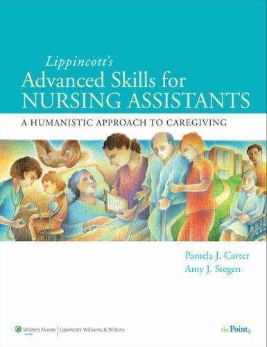 Lippincott's Advanced Skills for Nursing Assistants : A Humanistic Approach...