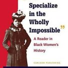 We Specialize in the Wholly Impossible : A Reader in Black Women's History...
