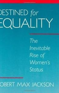 Destined for Equality : The Inevitable Rise of Women's Status by Robert M....