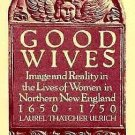 Good Wives : Image and Reality in the Lives of Women in Northern New England,...