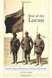 Year of the Locust : A Soldier's Diary and the Erasure of Palestine's Ottoman...