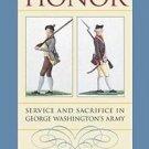 A Proper Sense of Honor : Service and Sacrifice in George Washington's Army...