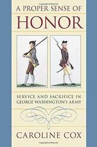 A Proper Sense of Honor : Service and Sacrifice in George Washington's Army...