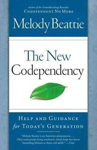 The New Codependency : Help and Guidance for Today's Generation by Melody...