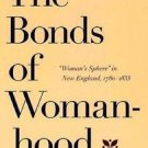 """The Bonds of Womanhood : """"Woman's Sphere"""" in New England, 1780-1835 by Nancy..."""