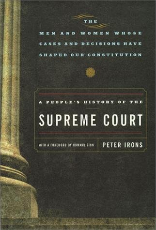 A People's History of the Supreme Court : The Men and Women Whose Cases and...