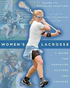 Women's Lacrosse : A Guide for Advanced Players and Coaches by Janine Tucker...