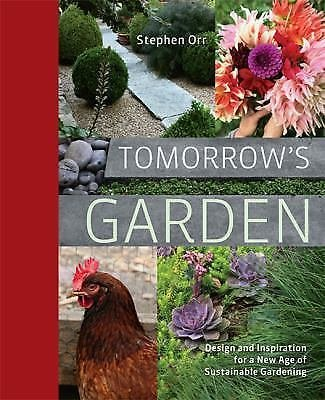 Tomorrow's Garden : Design and Inspiration for a New Age of Sustainable...